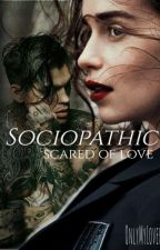 Sociopathic; Scared of love by OnlyMyLover