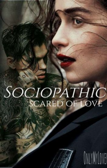 Sociopathic; Scared of love