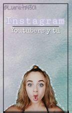 Instagram|| Youtubers y tú|| [Editando] by Luniita1301