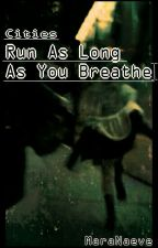 Cities- Run As Long As You Breathe *slow updates* by MaraNaeve