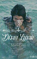 Déjate Llevar [EDITANDO] by MariaperezFBCV
