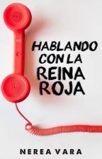 Hablando con la Reina Roja by Nerea61991