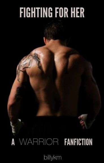 Fighting For Her - A 'Warrior' Fanfiction