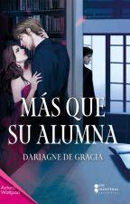 Más que su Alumna (+16) by Dariagne