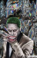 Smile for me || Joker X Reader (Complete) by YourFrenRiley_