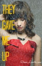 They Gave me Up (A Demi Lovato FanFiction) by lovinglovatobsession
