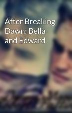 After Breaking Dawn: Bella and Edward by blushinggreeneyes