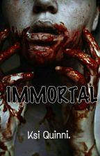 IMMORTAL. by Ksi_quinni