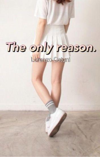 The Only Reason☼||Lorenzo Ostuni
