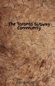 The Toronto Subway Community by davidesposto