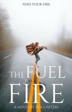 The Fuel to Fire | Book One by -simplyflora