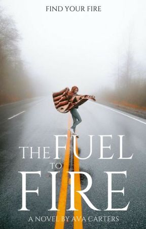 The Fuel to Fire(#Wattys2017) by Redhead_darling02