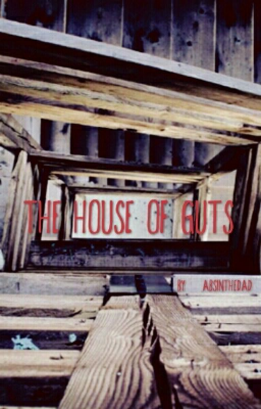 The House of Guts by AbsintheDad