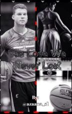 The Love We Never Lost (Blake Griffin) by onedimpimp