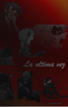 La ultima vez    one shot    Marichat by JazHatter28
