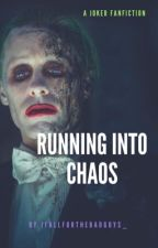 Running Into Chaos(A Joker Fanfiction) by IFALLFORTHEBADGUYS_