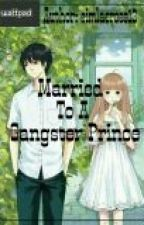 Married To A Gangster Prince (Slow Updated) by simlaerose13