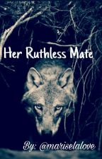 Her Ruthless Mate by mariselalove