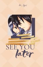 See You Later (Gruvia) by Brii_CSz