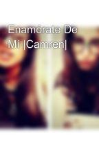 Enamórate De Mí |Camren| by KatyFloresMolina
