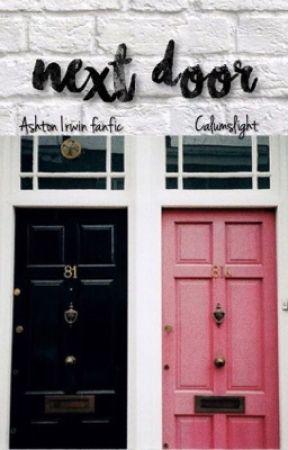 • Next Door • Ashton Irwin Fanfic • A.F.I • by CalumsLight