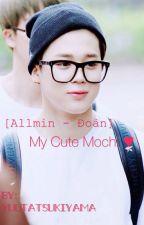 [Allmin - Đoản]My cute Mochi ♥︎ by YuutaTsukiyama