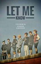 « Let Me Know » YoonMin • VHope • JinKook by LucAAoSora