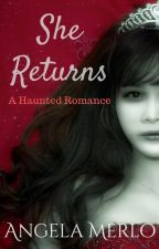 She Returns - A Short Haunted Romance by light-in-darkness
