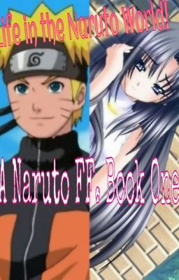 Life in the Naruto World! (Naruto Fanfiction. Book One)