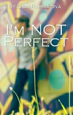 I'm Not Perfect by DewiRahmatina