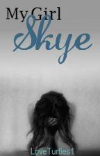 My Girl Skye (Trigger Warning) by LoveTurtles1
