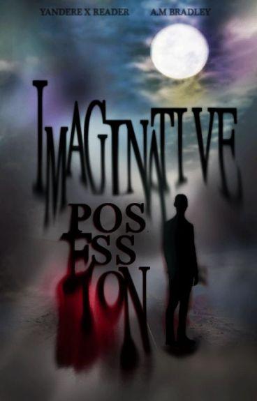 Imaginative Possession (Male Yandere x Reader)