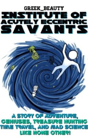Institute of Acutely Eccentric Savants ( COMING SOON ) by Greek_Beauty