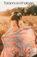 Tanu'& Love Thought  by Tarannumkhatoon
