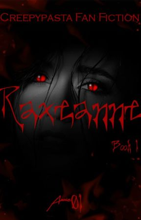 Creepypasta - Raxeanne - Book 1 (COMPLETED) (EDITING) by Axxie01