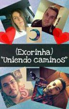 """(Exorinha) """"Uniendo caminos"""" by Eclipsa1214"""