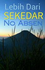 -Lebih Dari Sekedar No Absen- by Magusato