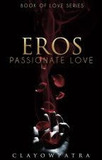 Eros - Passionate Love (COMPLETED)  by clayowpatra