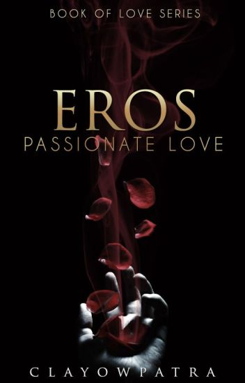 Eros - Passionate Love (COMPLETED)