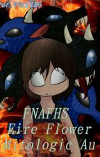 Fire Flower #FNAFHSMitologic Au by Vio1310