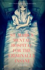 St. Mark's Mental Hospital For the Criminally Insane {An Rp} by the_Night_Howler