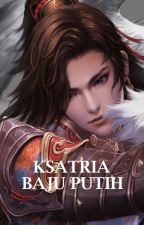 Seri Ksatria Baju Putih by JadeLiong