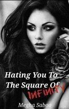 Hating You To The Square Of Infinity. by insaneheadcase