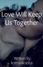 Love Will Keep Us Together by Karmelicious