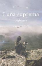 Luna suprema by NightMoon2