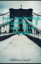 New Beginnings (Slow Updates) by Princess_Jev59