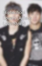 Highschool Lovers (A 5sos Love Story) by Fanfictioners22