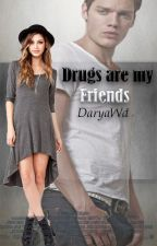 Drugs are my friends by DaryaWd