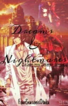 Dreams and Nightmares by FourSeasonsisOTAKU