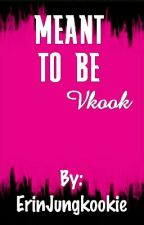 Meant To Be• Vkook by ErinJungkookie